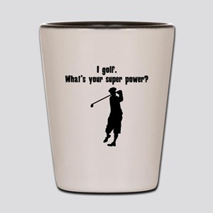 I Golf. Whats Your Super Power? Shot Glass