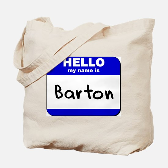 hello my name is barton Tote Bag