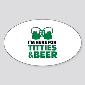 I'm here for titties and beer Sticker (Oval)