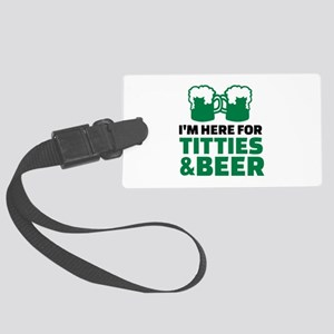 I'm here for titties and beer Large Luggage Tag