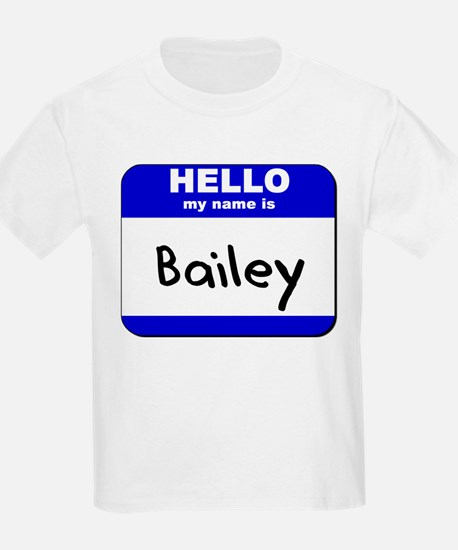 hello my name is bailey T-Shirt