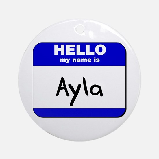 hello my name is ayla  Ornament (Round)