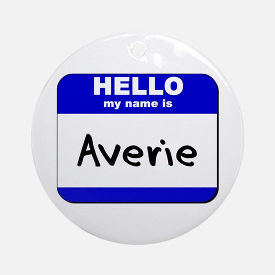 hello my name is averie  Ornament (Round)