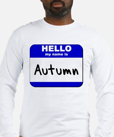 hello my name is autumn Long Sleeve T-Shirt