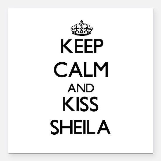 """Keep Calm and kiss Sheila Square Car Magnet 3"""" x 3"""