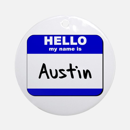 hello my name is austin  Ornament (Round)