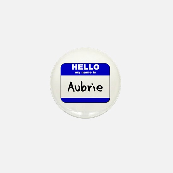 hello my name is aubrie Mini Button