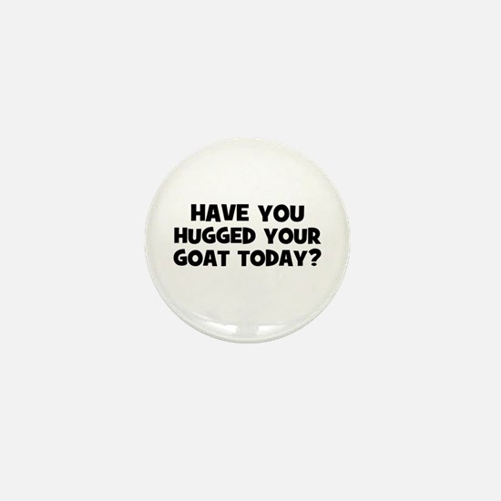 have you hugged your goat tod Mini Button