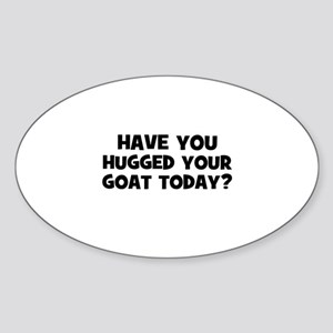 have you hugged your goat tod Oval Sticker