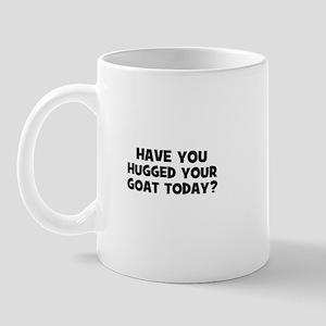have you hugged your goat tod Mug