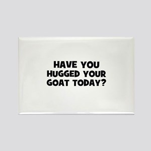 have you hugged your goat tod Rectangle Magnet