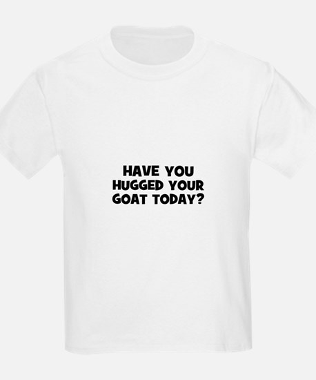 have you hugged your goat tod T-Shirt