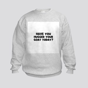 have you hugged your goat tod Kids Sweatshirt