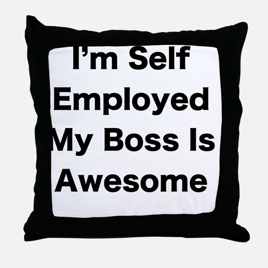 Im Self Employed My Boss Is Awesome L Throw Pillow