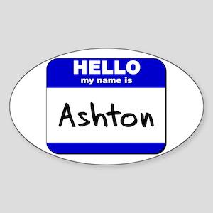 hello my name is ashton Oval Sticker