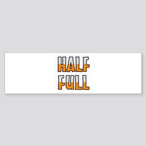 HALF FULL Bumper Sticker