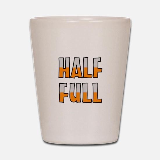 HALF FULL Shot Glass