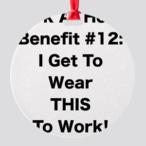 WAH #12 I Get To Wear This To Work Round Ornament