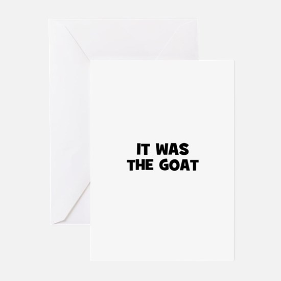 it was the goat Greeting Cards (Pk of 10)