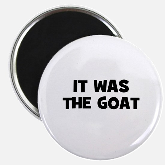 "it was the goat 2.25"" Magnet (10 pack)"