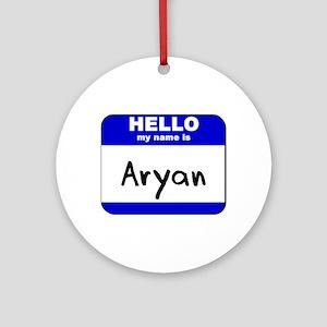 hello my name is aryan  Ornament (Round)