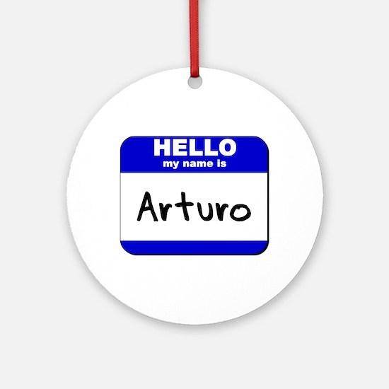 hello my name is arturo  Ornament (Round)
