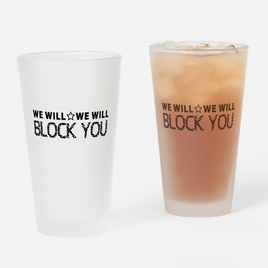 We Will BLOCK YOU Drinking Glass
