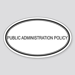 PUBLIC ADMINISTRATION POLICY Oval Sticker