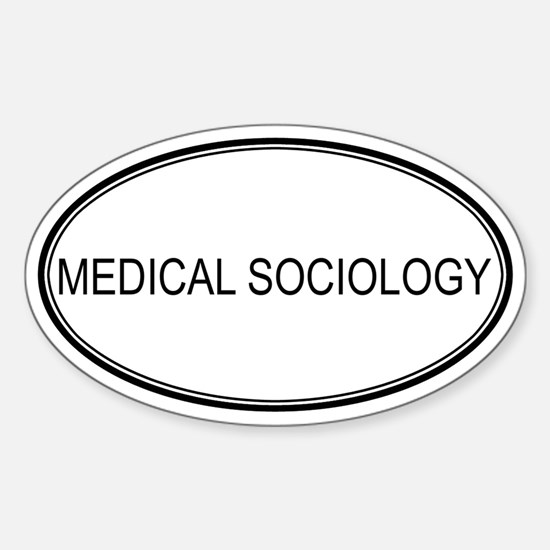 MEDICAL SOCIOLOGY Oval Bumper Stickers