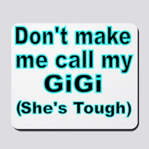 Dont make me call my GiGi  (Shes  tough) Mousepad