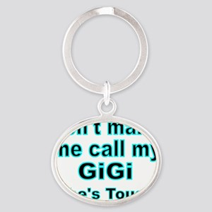 Dont make me call my GiGi  (Shes  to Oval Keychain