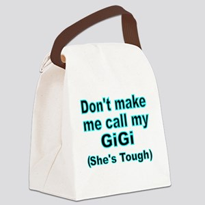 Dont make me call my GiGi  (Shes  Canvas Lunch Bag