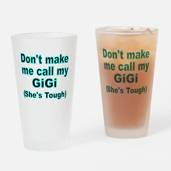 Dont make me call my GiGi  (Shes  t Drinking Glass