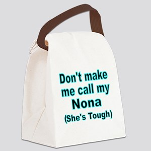 Dont make me call my Nona  (Shes  Canvas Lunch Bag