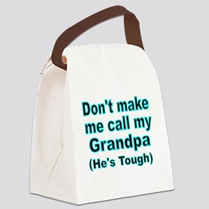 Dont make me call my Grandpa Canvas Lunch Bag