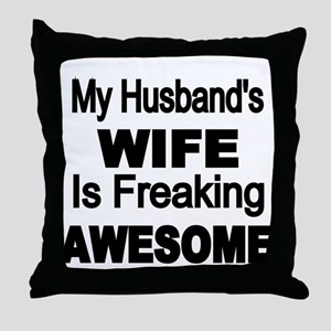 My Husbands Wife is Freaking Awesome Throw Pillow