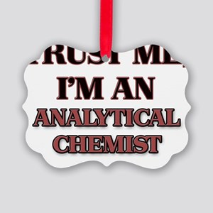 Trust Me, I'm an Analytical Chemi Picture Ornament