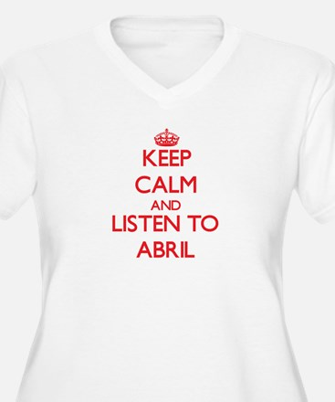 Keep Calm and listen to Abril Plus Size T-Shirt