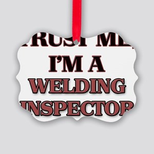 Trust Me, I'm a Welding Inspector Picture Ornament