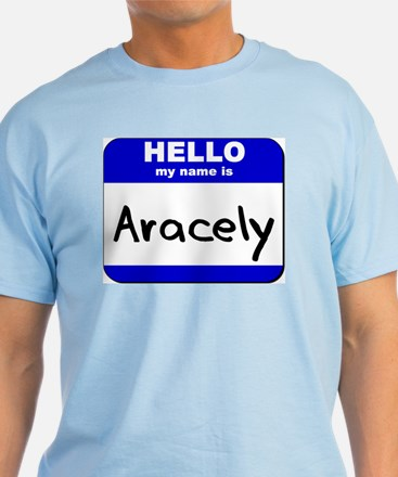 hello my name is aracely T-Shirt