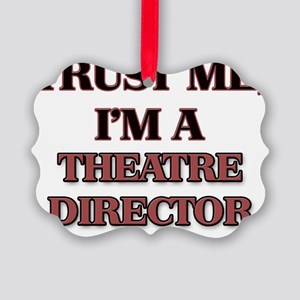 Trust Me, I'm a Theatre Director Picture Ornament