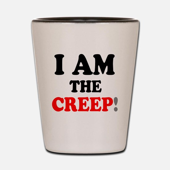 I AM THE CREEP! Shot Glass