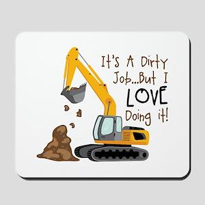 Its Adirty Job... But I Love doing it! Mousepad