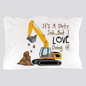 Its Adirty Job... But I Love doing it! Pillow Case