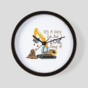 Its Adirty Job... But I Love doing it! Wall Clock