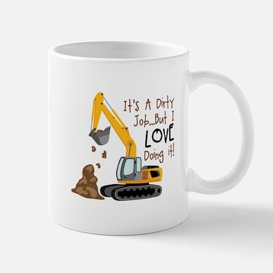 Its Adirty Job... But I Love doing it! Mugs