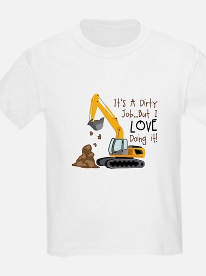 Its Adirty Job... But I Love doing it! T-Shirt