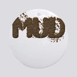 Mud Is The New Black Round Ornament