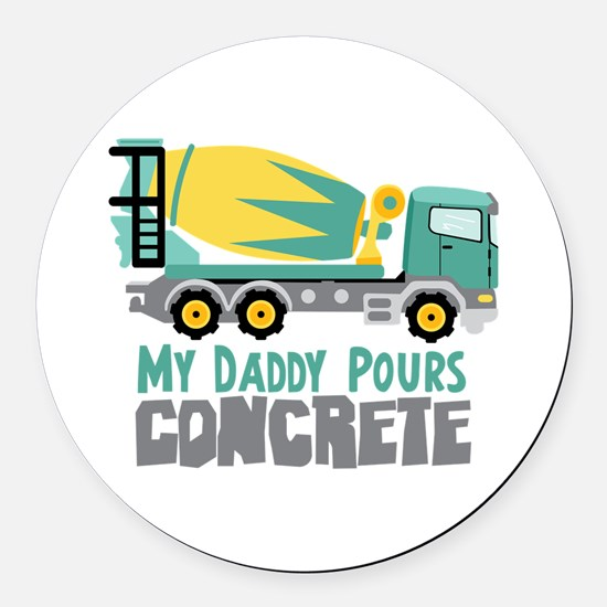 My Daddy Pours CONCRETE Round Car Magnet