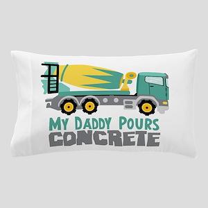 My Daddy Pours CONCRETE Pillow Case